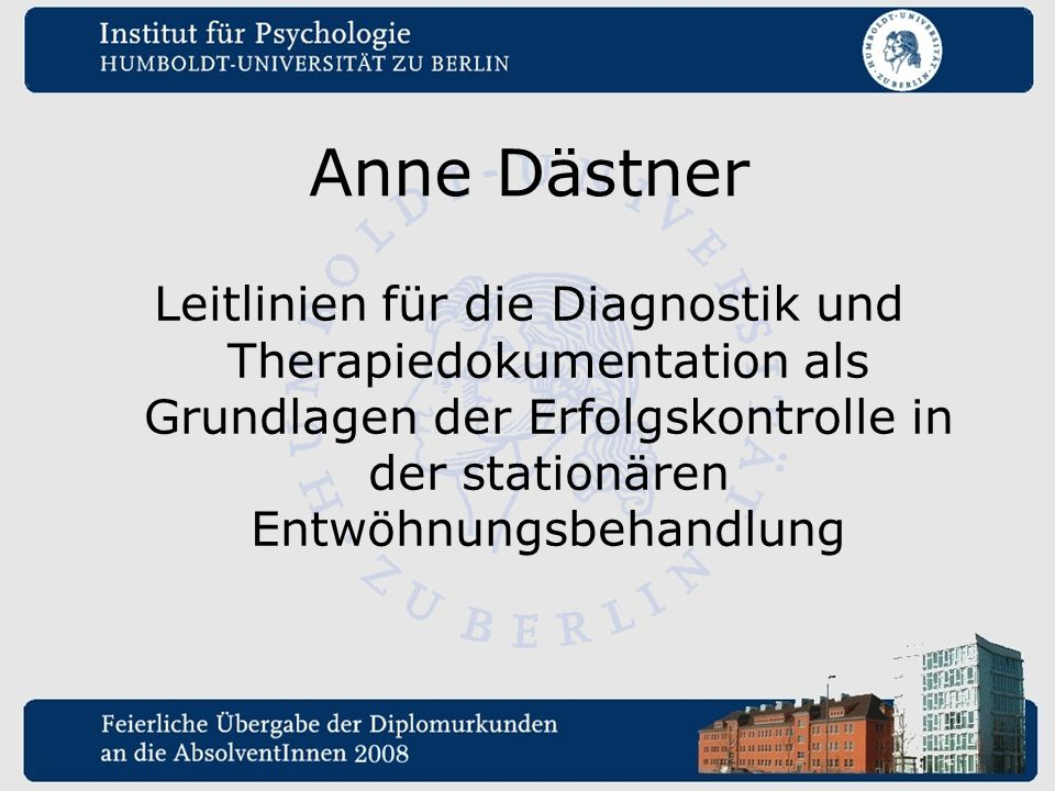 Anne Dästner Leitlinien für die Diagnostik und Therapiedokumentation als Grundlagen der Erfolgskontrolle in der stationären Entwöhnungsbehandlung.