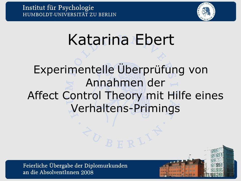 Katarina Ebert Experimentelle Überprüfung von Annahmen der Affect Control Theory mit Hilfe eines Verhaltens-Primings.