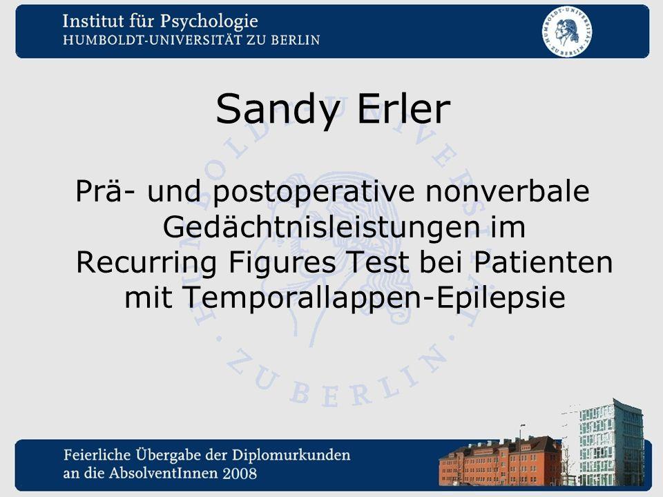 Sandy Erler Prä- und postoperative nonverbale Gedächtnisleistungen im Recurring Figures Test bei Patienten mit Temporallappen-Epilepsie.