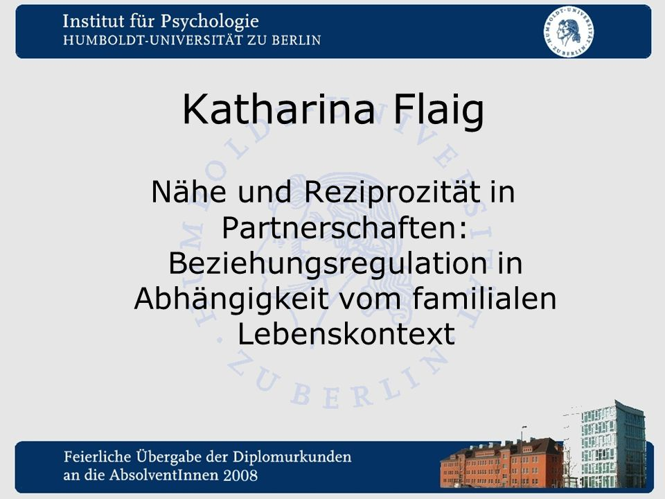 Katharina Flaig Nähe und Reziprozität in Partnerschaften: Beziehungsregulation in Abhängigkeit vom familialen Lebenskontext.