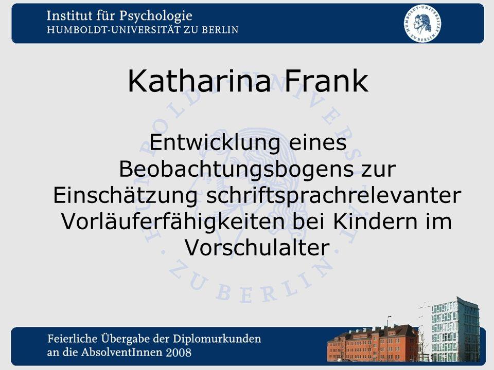 Katharina Frank Entwicklung eines Beobachtungsbogens zur Einschätzung schriftsprachrelevanter Vorläuferfähigkeiten bei Kindern im Vorschulalter.