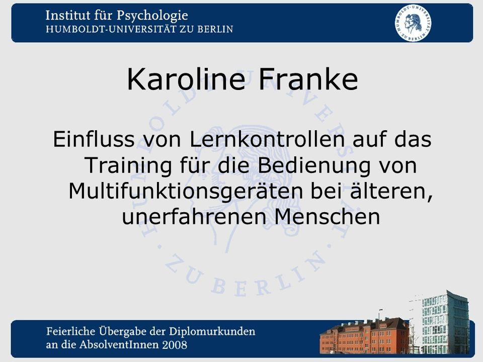 Karoline Franke Einfluss von Lernkontrollen auf das Training für die Bedienung von Multifunktionsgeräten bei älteren, unerfahrenen Menschen.