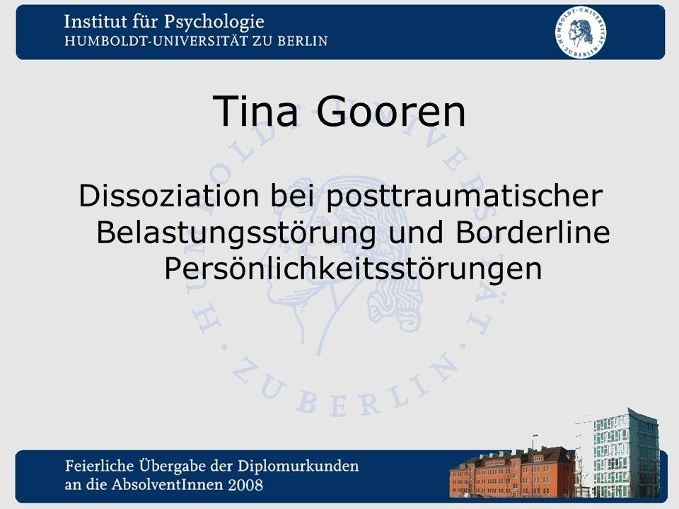 Tina Gooren Dissoziation bei posttraumatischer Belastungsstörung und Borderline Persönlichkeitsstörungen.