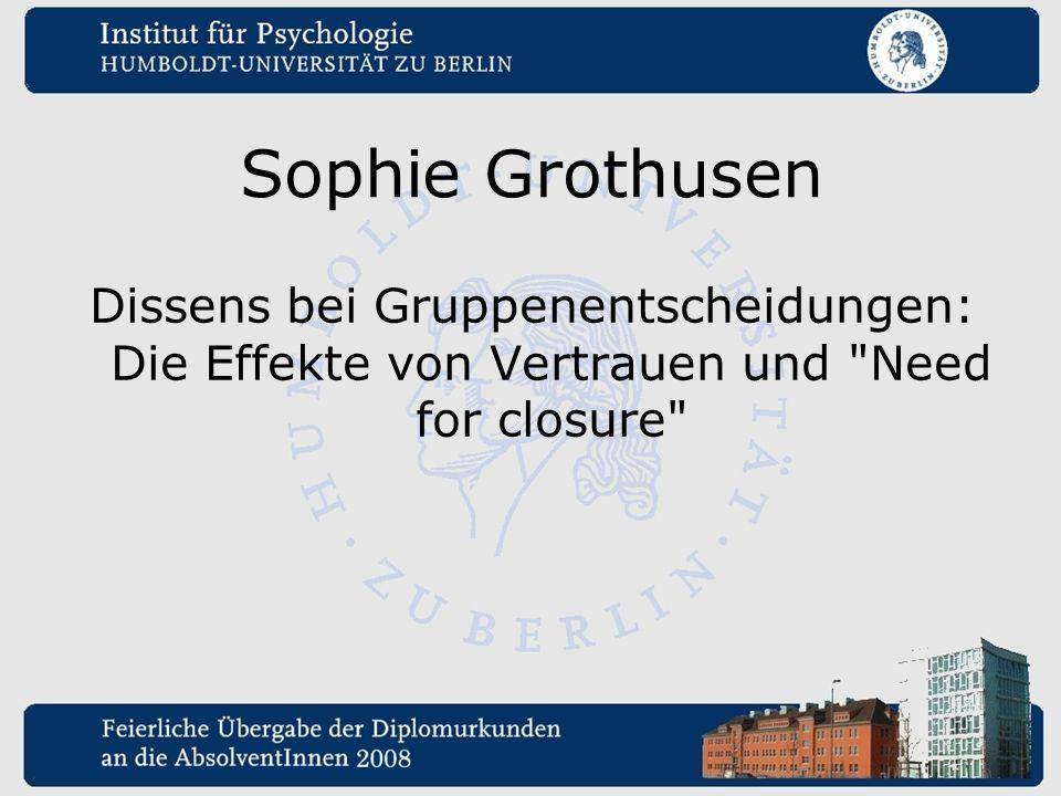 Sophie Grothusen Dissens bei Gruppenentscheidungen: Die Effekte von Vertrauen und Need for closure