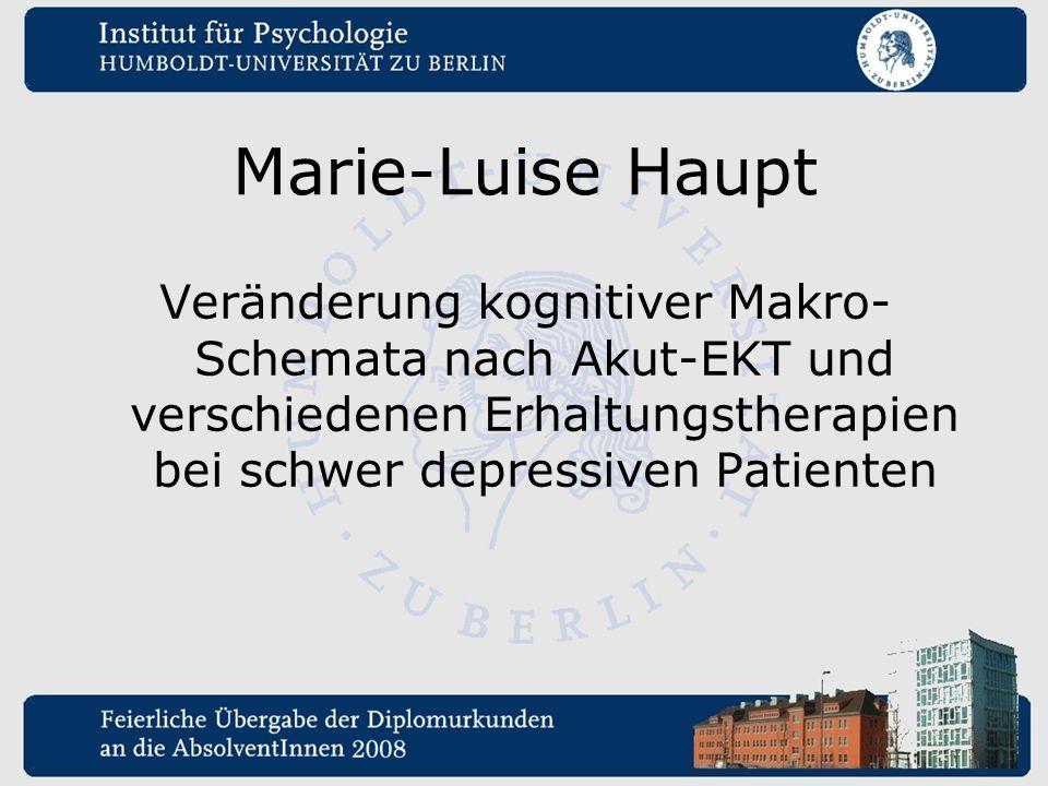 Marie-Luise Haupt Veränderung kognitiver Makro-Schemata nach Akut-EKT und verschiedenen Erhaltungstherapien bei schwer depressiven Patienten.
