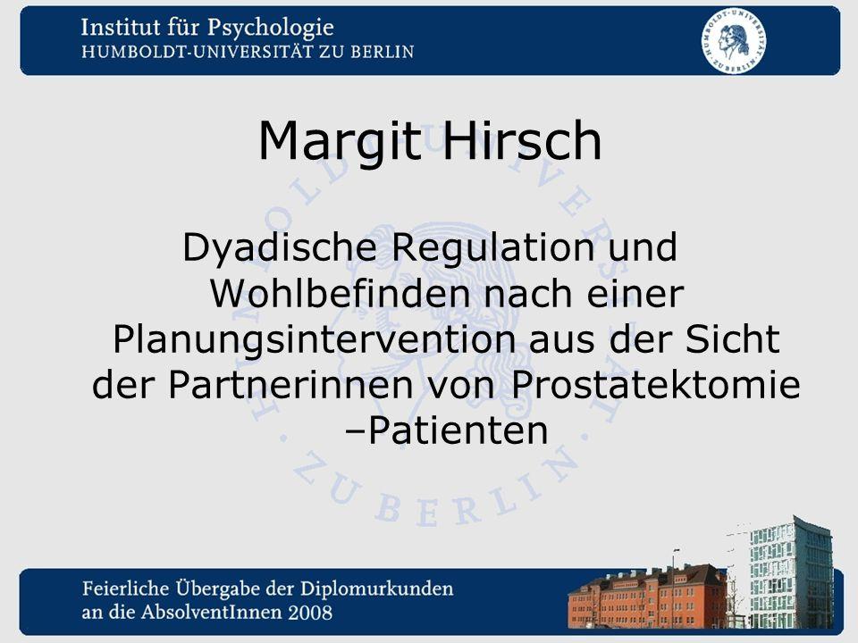 Margit Hirsch Dyadische Regulation und Wohlbefinden nach einer Planungsintervention aus der Sicht der Partnerinnen von Prostatektomie –Patienten.