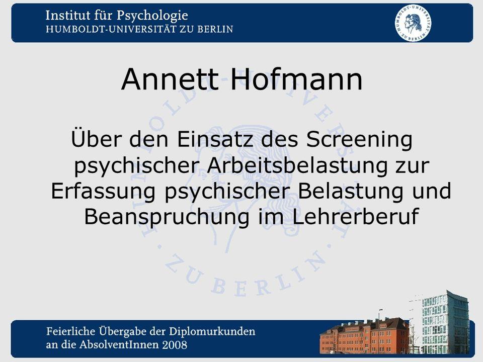 Annett Hofmann Über den Einsatz des Screening psychischer Arbeitsbelastung zur Erfassung psychischer Belastung und Beanspruchung im Lehrerberuf.
