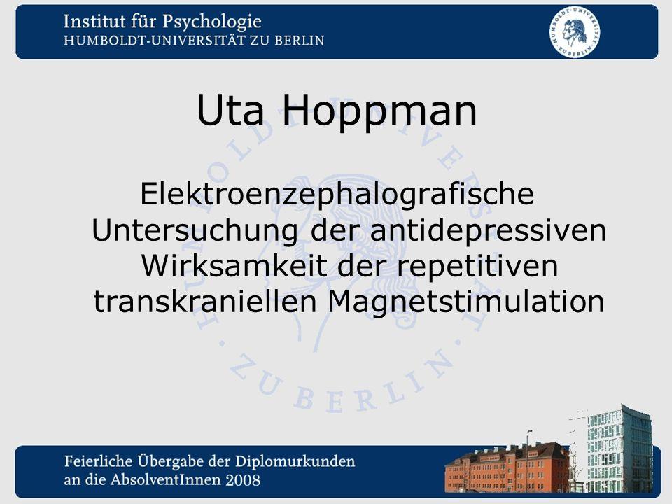 Uta Hoppman Elektroenzephalografische Untersuchung der antidepressiven Wirksamkeit der repetitiven transkraniellen Magnetstimulation.