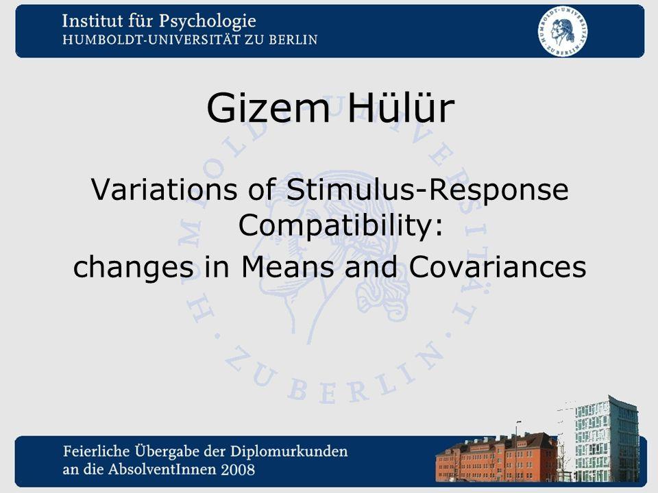 Gizem Hülür Variations of Stimulus-Response Compatibility: