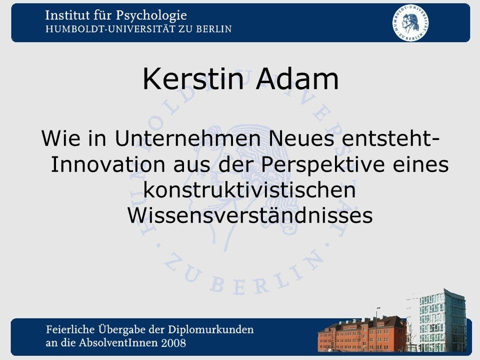 Kerstin Adam Wie in Unternehmen Neues entsteht- Innovation aus der Perspektive eines konstruktivistischen Wissensverständnisses.