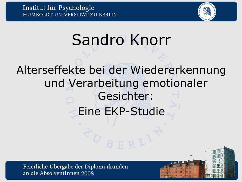 Sandro Knorr Alterseffekte bei der Wiedererkennung und Verarbeitung emotionaler Gesichter: Eine EKP-Studie.