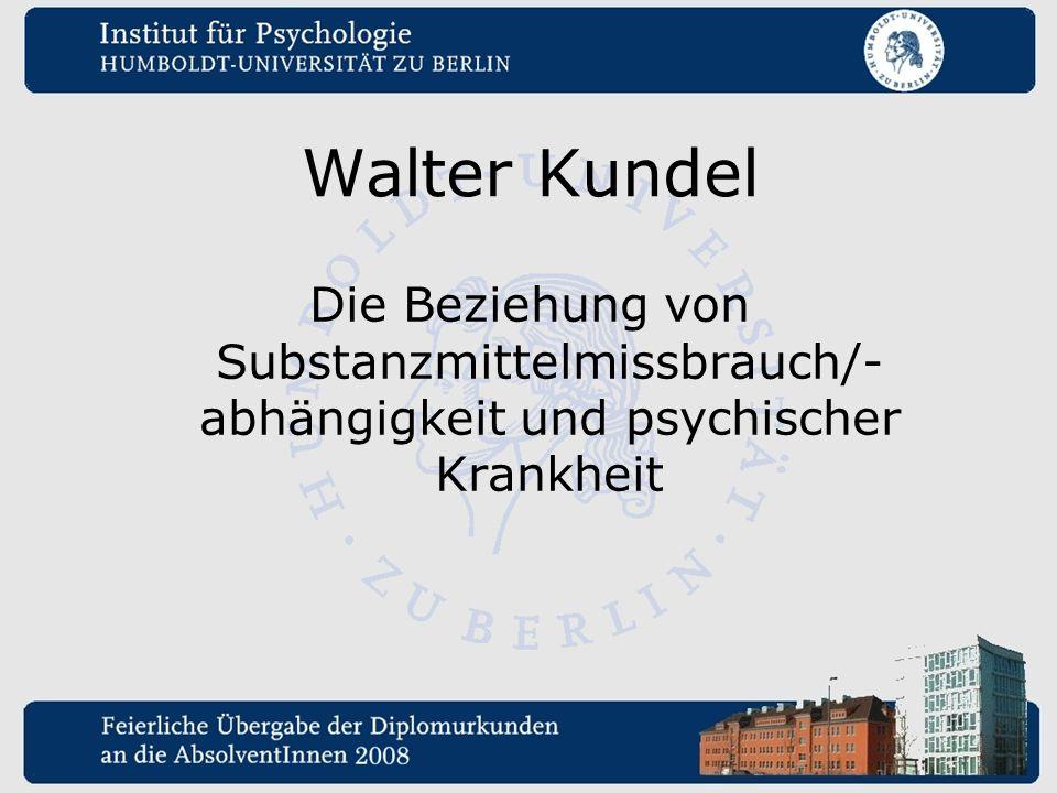 Walter Kundel Die Beziehung von Substanzmittelmissbrauch/-abhängigkeit und psychischer Krankheit