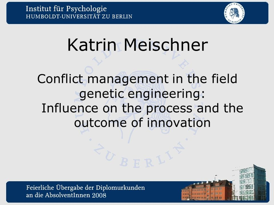 Katrin Meischner Conflict management in the field genetic engineering: Influence on the process and the outcome of innovation.