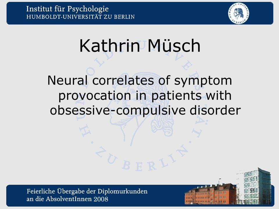 Kathrin Müsch Neural correlates of symptom provocation in patients with obsessive-compulsive disorder.