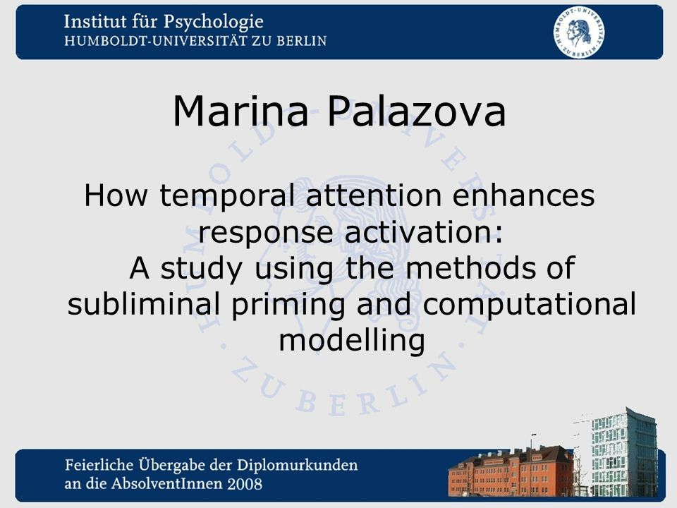 Marina Palazova How temporal attention enhances response activation: A study using the methods of subliminal priming and computational modelling.