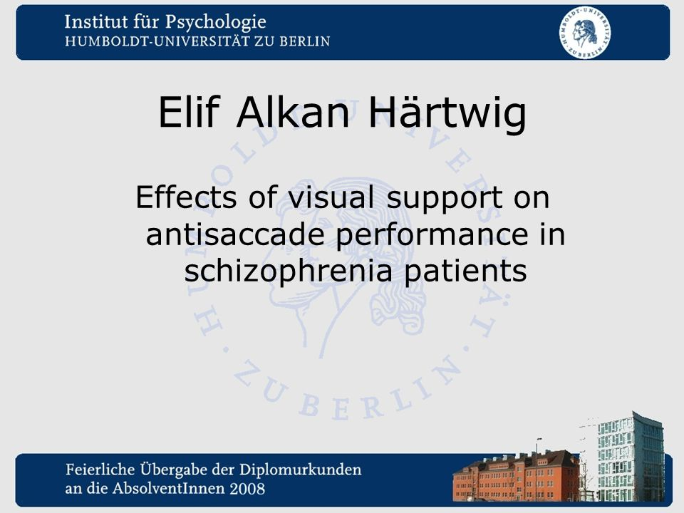 Elif Alkan Härtwig Effects of visual support on antisaccade performance in schizophrenia patients