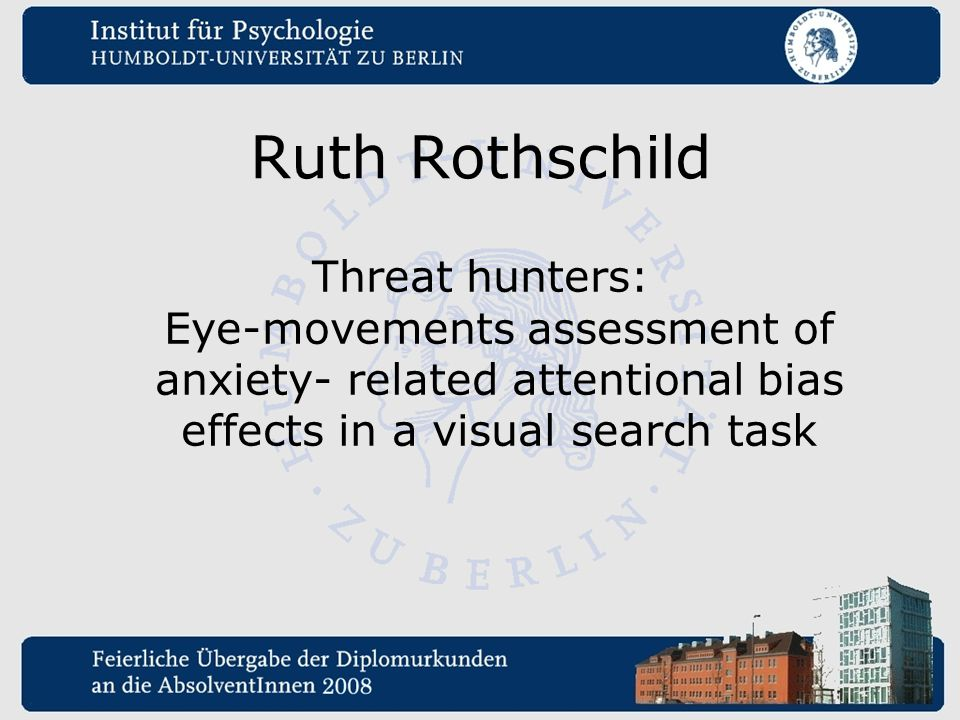 Ruth Rothschild Threat hunters: Eye-movements assessment of anxiety- related attentional bias effects in a visual search task.