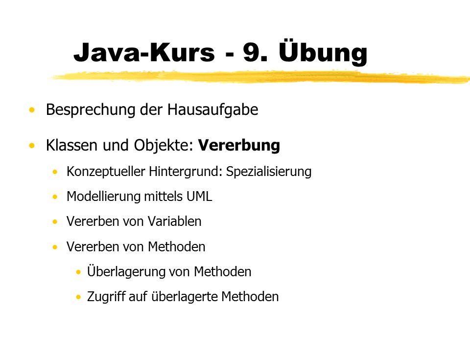 Java-Kurs - 9. Übung Besprechung der Hausaufgabe