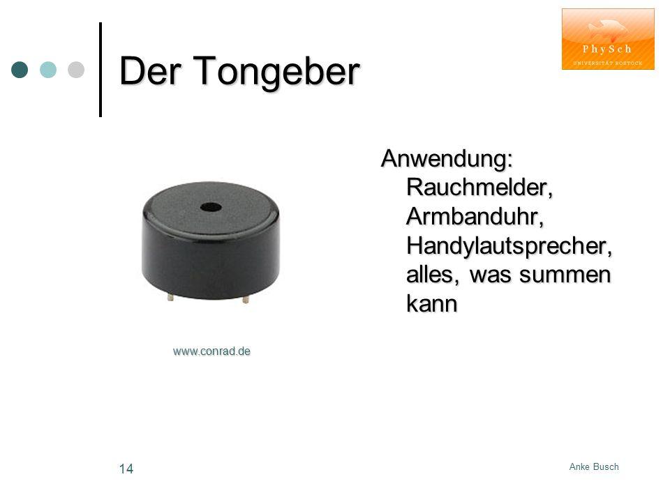 Der Tongeber Anwendung: Rauchmelder, Armbanduhr, Handylautsprecher, alles, was summen kann. www.conrad.de.
