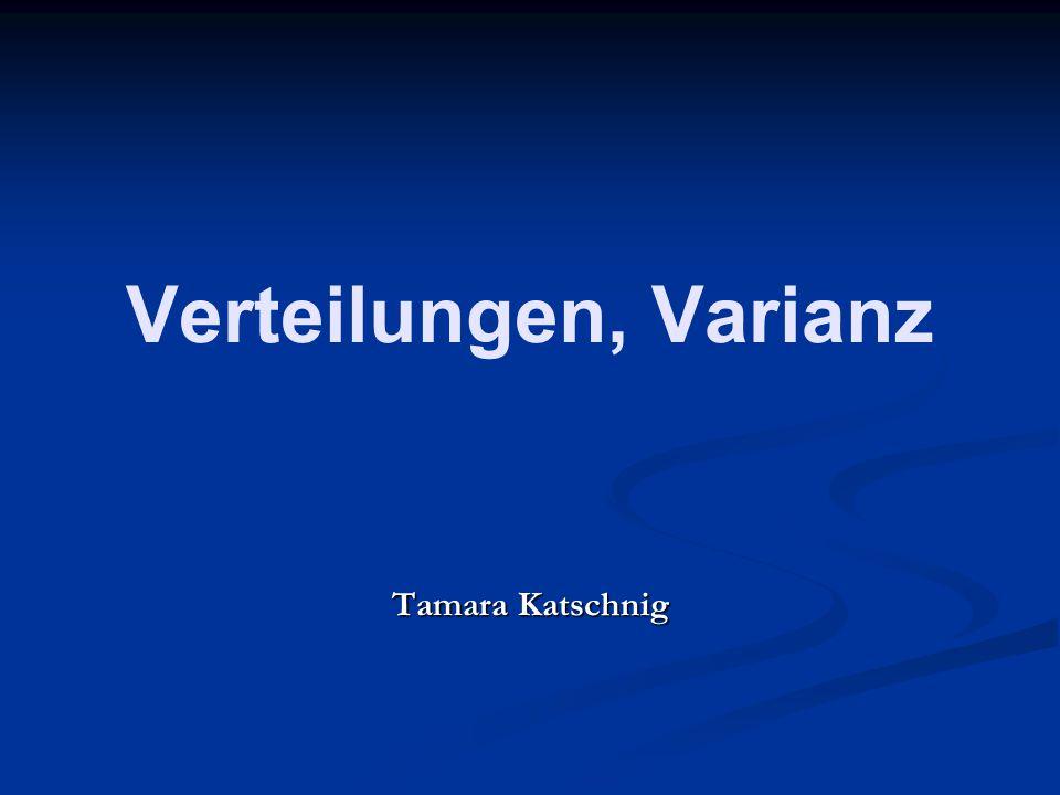 Verteilungen, Varianz Tamara Katschnig