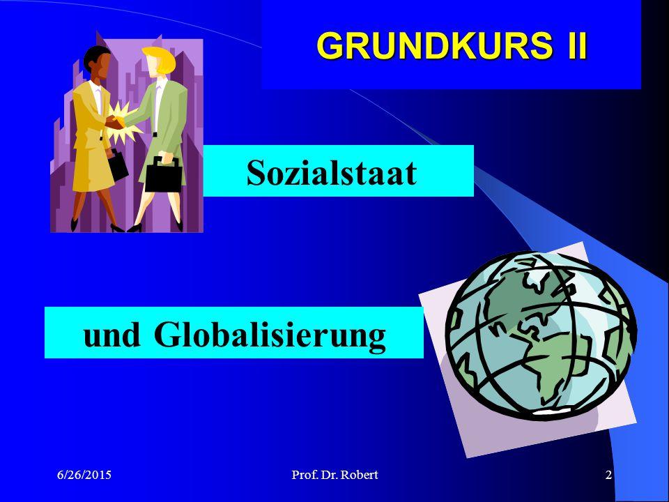 GRUNDKURS II Sozialstaat und Globalisierung 4/17/2017 Prof. Dr. Robert