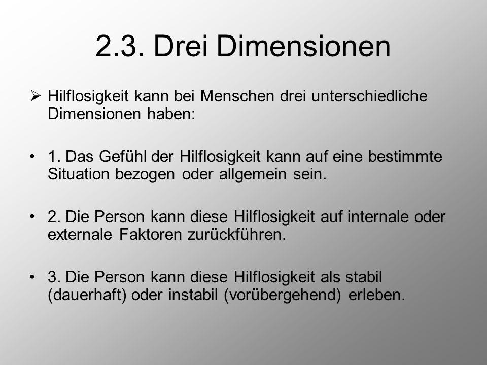 2.3. Drei Dimensionen Hilflosigkeit kann bei Menschen drei unterschiedliche Dimensionen haben: