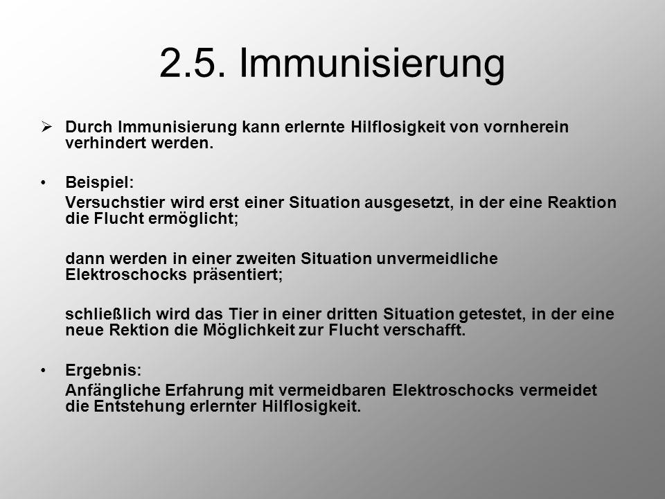 2.5. Immunisierung Durch Immunisierung kann erlernte Hilflosigkeit von vornherein verhindert werden.