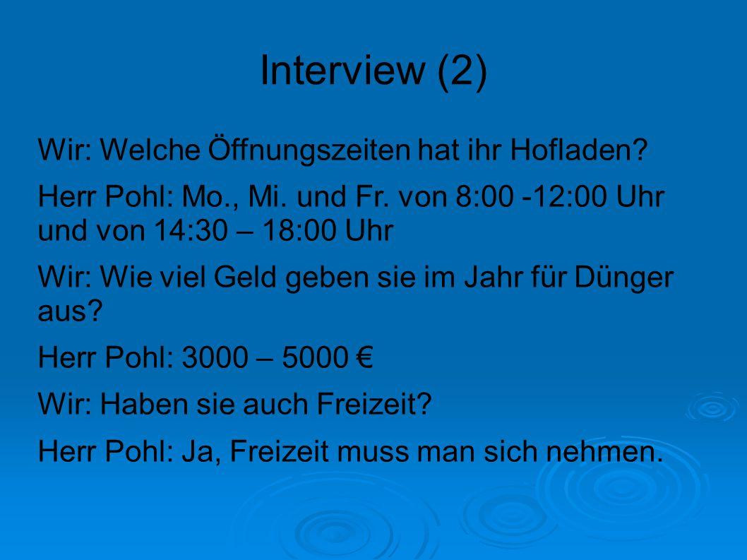Interview (2) Wir: Welche Öffnungszeiten hat ihr Hofladen