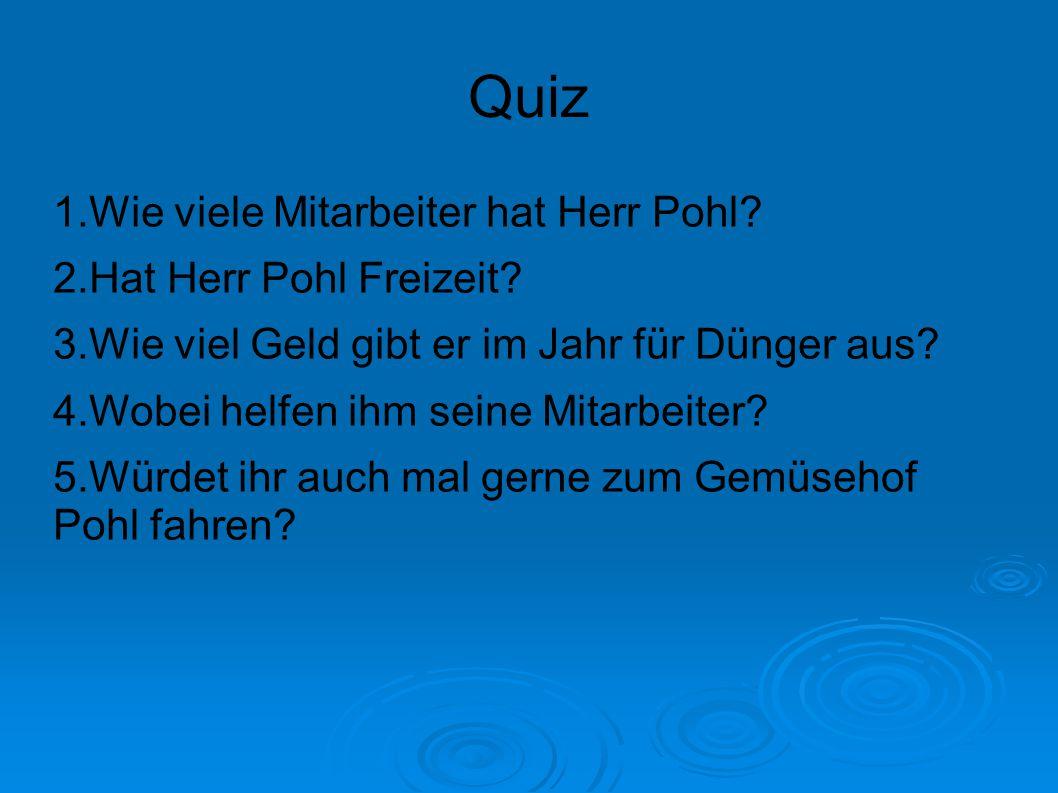 Quiz 1.Wie viele Mitarbeiter hat Herr Pohl 2.Hat Herr Pohl Freizeit