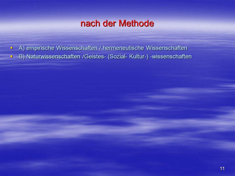 nach der Methode A) empirische Wissenschaften / hermeneutische Wissenschaften.