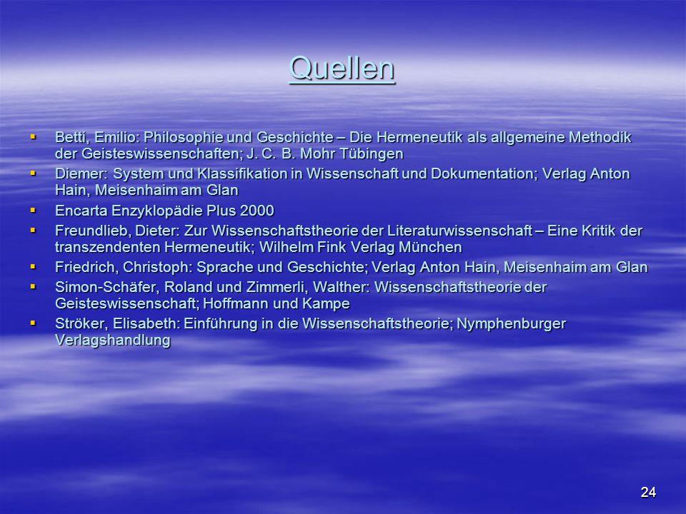 Quellen Betti, Emilio: Philosophie und Geschichte – Die Hermeneutik als allgemeine Methodik der Geisteswissenschaften; J. C. B. Mohr Tübingen.