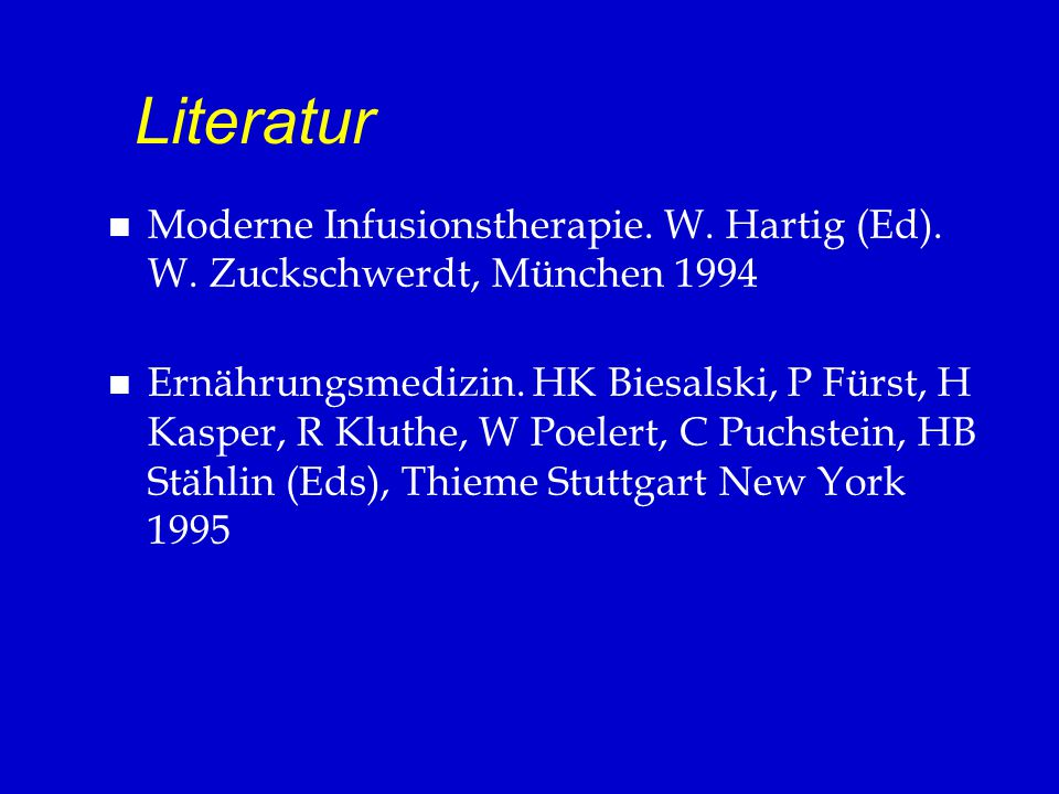 Literatur Moderne Infusionstherapie. W. Hartig (Ed). W. Zuckschwerdt, München 1994.