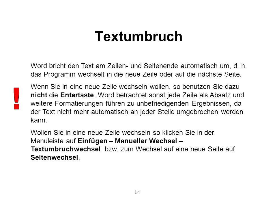 Textumbruch Word bricht den Text am Zeilen- und Seitenende automatisch um, d. h. das Programm wechselt in die neue Zeile oder auf die nächste Seite.