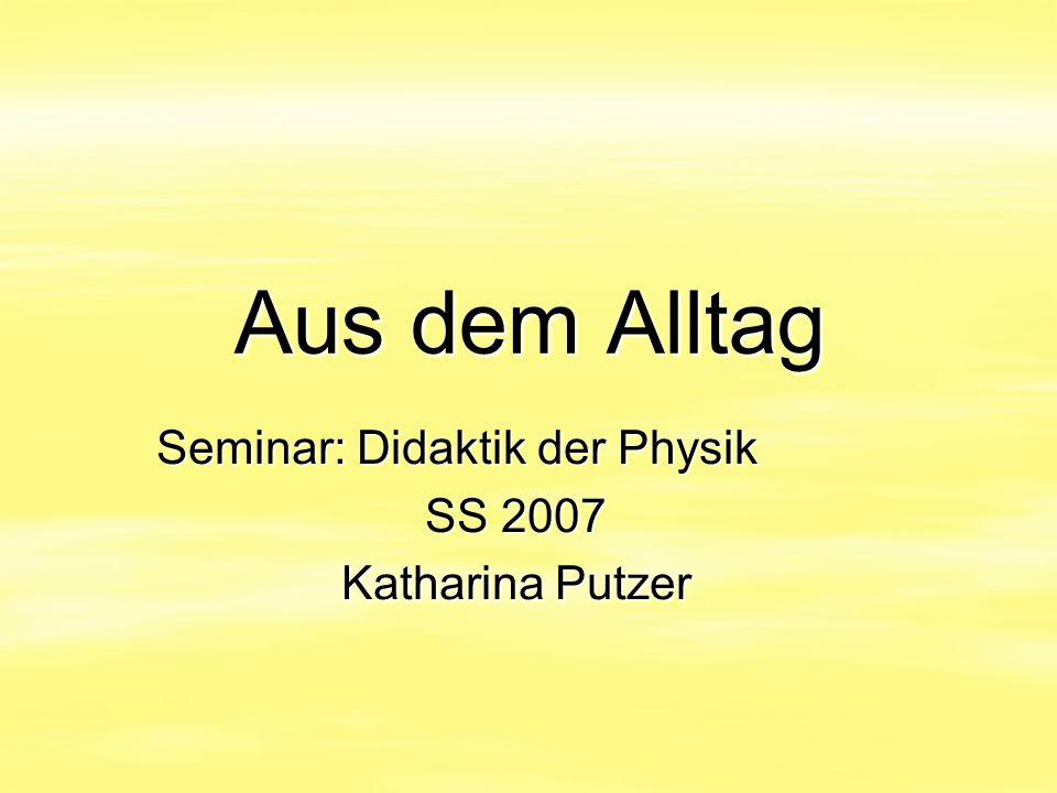 Seminar: Didaktik der Physik SS 2007 Katharina Putzer