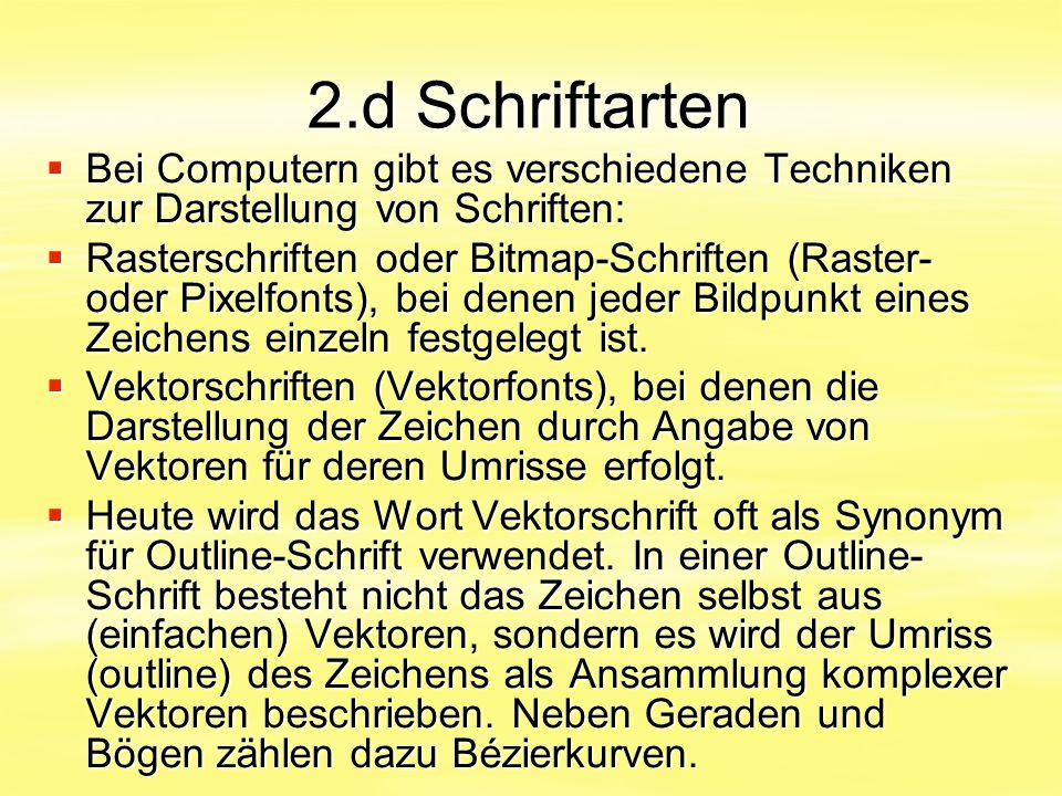 2.d Schriftarten Bei Computern gibt es verschiedene Techniken zur Darstellung von Schriften: