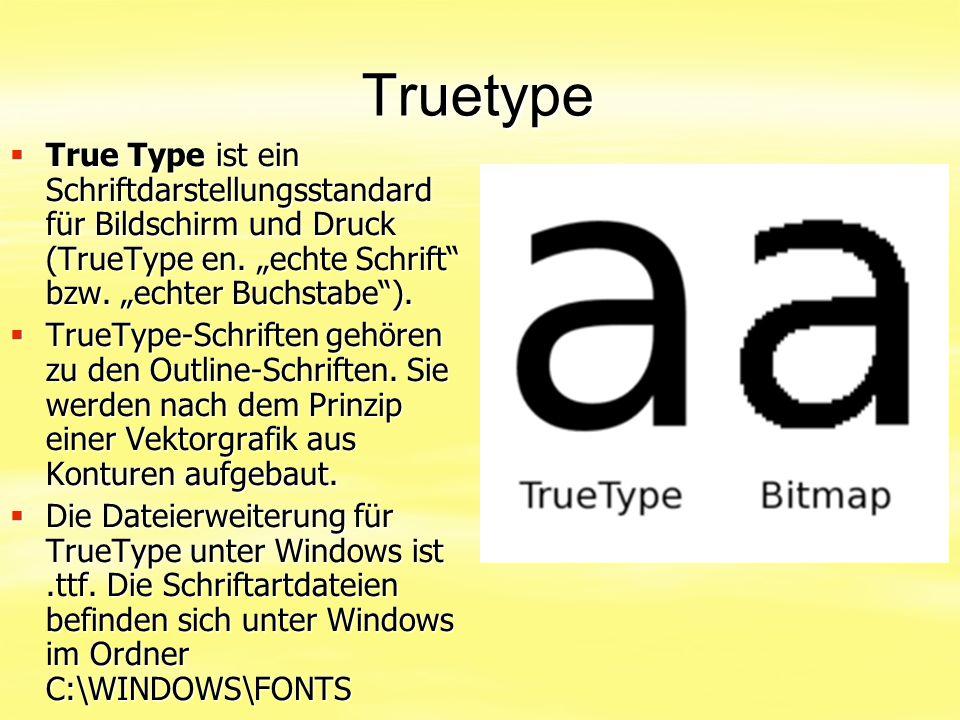 """Truetype True Type ist ein Schriftdarstellungsstandard für Bildschirm und Druck (TrueType en. """"echte Schrift bzw. """"echter Buchstabe )."""