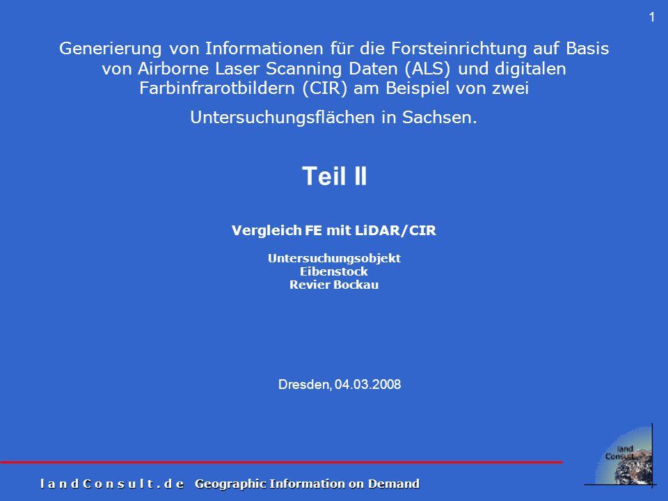 Generierung von Informationen für die Forsteinrichtung auf Basis von Airborne Laser Scanning Daten (ALS) und digitalen Farbinfrarotbildern (CIR) am Beispiel von zwei Untersuchungsflächen in Sachsen. Teil II Vergleich FE mit LiDAR/CIR Untersuchungsobjekt Eibenstock Revier Bockau