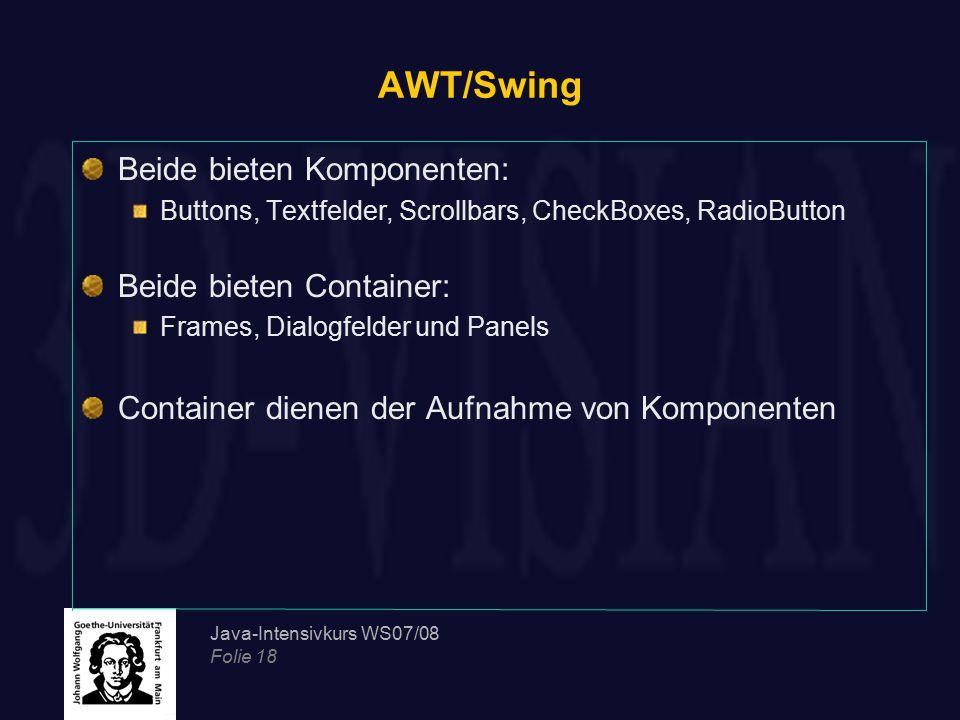 AWT/Swing Beide bieten Komponenten: Beide bieten Container: