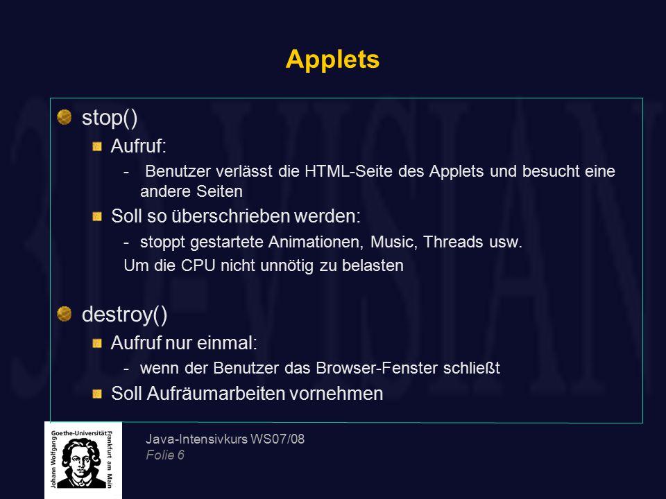 Applets stop() destroy() Aufruf: Soll so überschrieben werden: