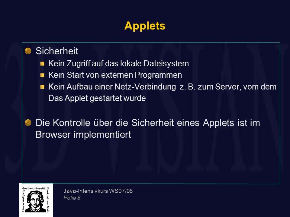 Applets Sicherheit. Kein Zugriff auf das lokale Dateisystem. Kein Start von externen Programmen.