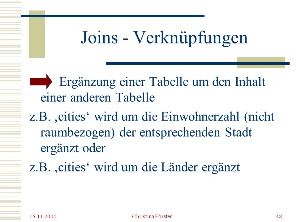 Joins - Verknüpfungen Ergänzung einer Tabelle um den Inhalt einer anderen Tabelle.