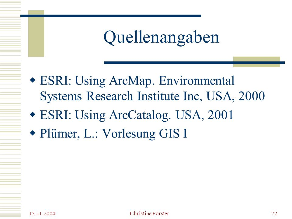 Quellenangaben ESRI: Using ArcMap. Environmental Systems Research Institute Inc, USA, 2000. ESRI: Using ArcCatalog. USA, 2001.