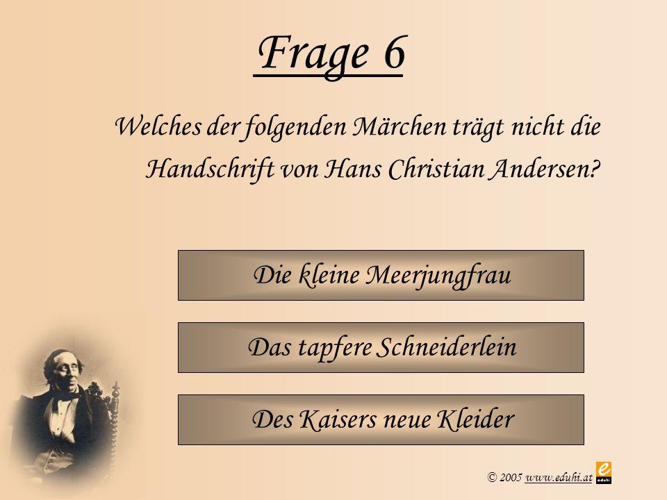 Frage 6 Welches der folgenden Märchen trägt nicht die Handschrift von Hans Christian Andersen Die kleine Meerjungfrau.