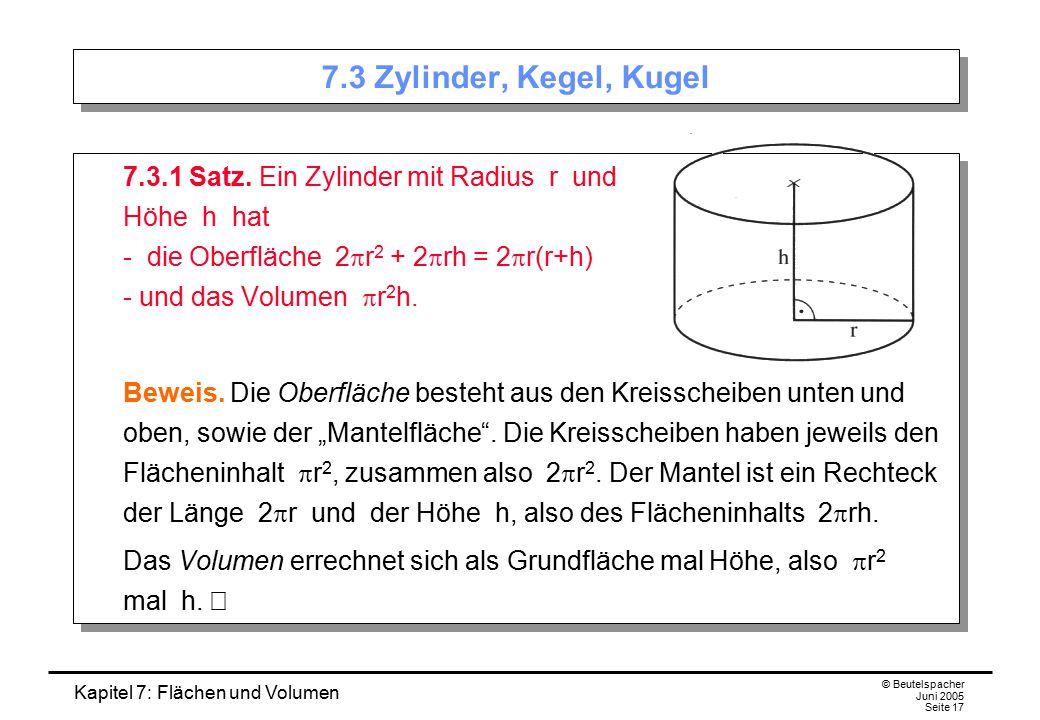 7.3 Zylinder, Kegel, Kugel 7.3.1 Satz. Ein Zylinder mit Radius r und Höhe h hat.