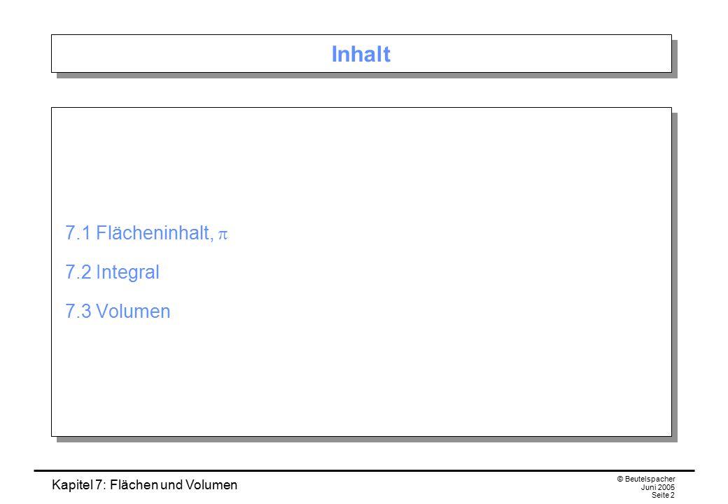 Inhalt 7.1 Flächeninhalt, p 7.2 Integral 7.3 Volumen