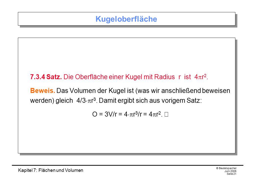 Kugeloberfläche 7.3.4 Satz. Die Oberfläche einer Kugel mit Radius r ist 4pr2.