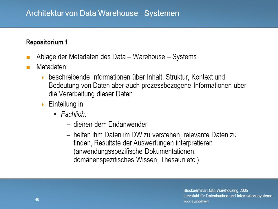 Ablage der Metadaten des Data – Warehouse – Systems Metadaten: