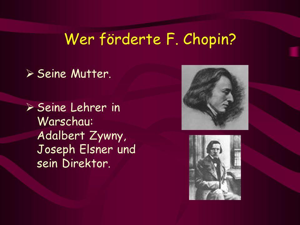 Wer förderte F. Chopin Seine Mutter.