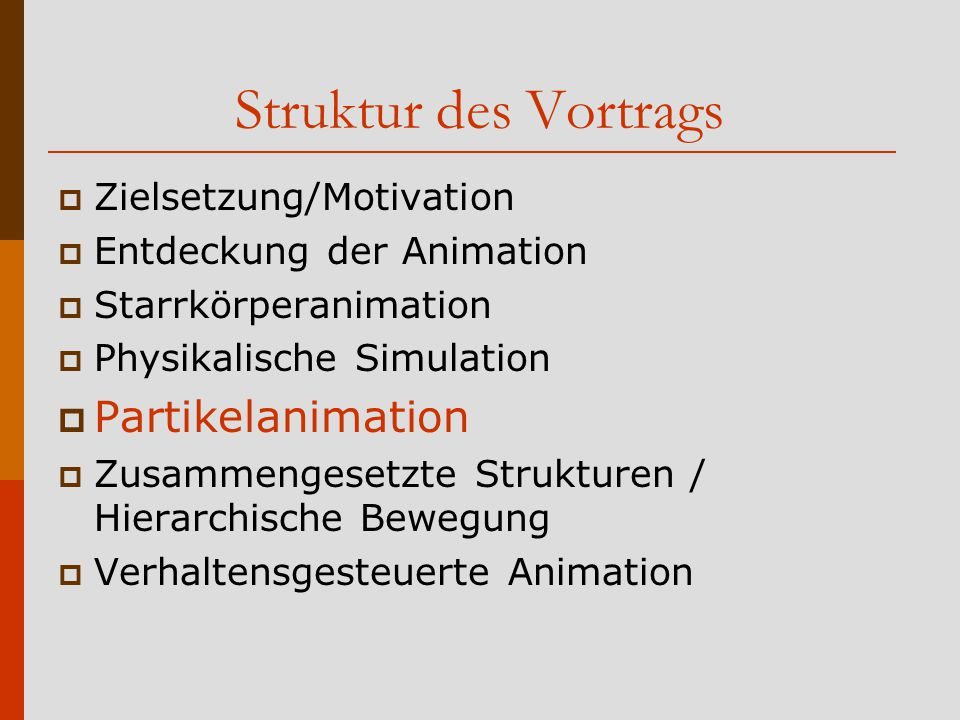 Struktur des Vortrags Partikelanimation Zielsetzung/Motivation