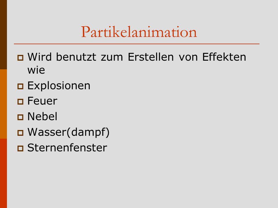 Partikelanimation Wird benutzt zum Erstellen von Effekten wie